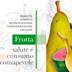 Pubblicazione  Frutta, salute e consumo consapevole